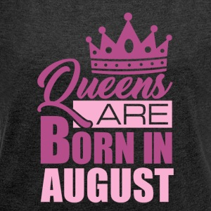Queens are born in AUGUST - Frauen T-Shirt mit gerollten Ärmeln