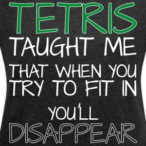 Tetris taught me did when you finish try to fit in ... - Women's T-shirt with rolled up sleeves