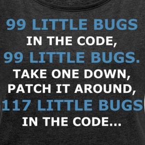 99 LITTLE BUGS IN THE CODE - Women's T-shirt with rolled up sleeves