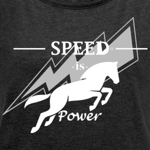 Speed ​​is horsepower - Women's T-shirt with rolled up sleeves
