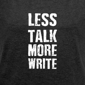 less-talk-more-write - Frauen T-Shirt mit gerollten Ärmeln