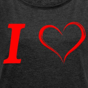 I love I love in Love - Women's T-shirt with rolled up sleeves