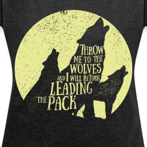 Pack leader - Throw me to the wolves - Women's T-shirt with rolled up sleeves