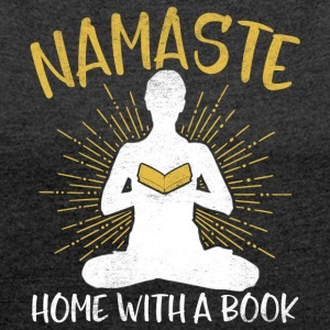 Namaste - Home with a book - Frauen T-Shirt mit gerollten Ärmeln