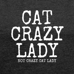crazy cat lady - Women's T-shirt with rolled up sleeves