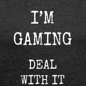 I'm gaming deal with it - Women's T-shirt with rolled up sleeves