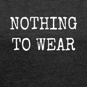 NOTHING TO WEAR - Women's T-shirt with rolled up sleeves
