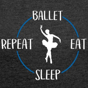 Balletto, Eat, Sleep, Repeat - Maglietta da donna con risvolti