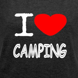 I LOVE CAMPING - Women's T-shirt with rolled up sleeves