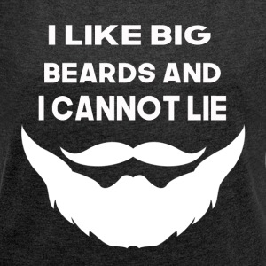 i like big beards and i can not lie - Women's T-shirt with rolled up sleeves