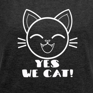 yes we cat! - Women's T-shirt with rolled up sleeves