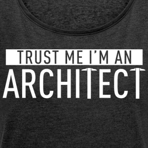 Trust me I'm an architect - Women's T-shirt with rolled up sleeves