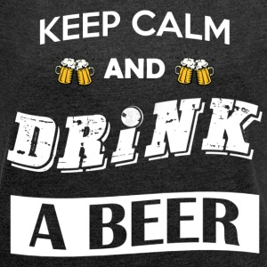 Keep calm and drink a beer - Women's T-shirt with rolled up sleeves