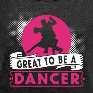 Great to be a Dancer - Frauen T-Shirt mit gerollten Ärmeln