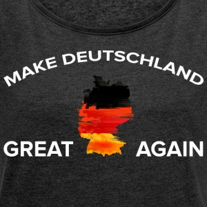 Make Germany Great Again - Women's T-shirt with rolled up sleeves