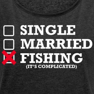 Single, Married, Fishing - Women's T-shirt with rolled up sleeves