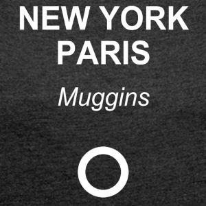 New York, Paris, Muggins! - Frauen T-Shirt mit gerollten Ärmeln