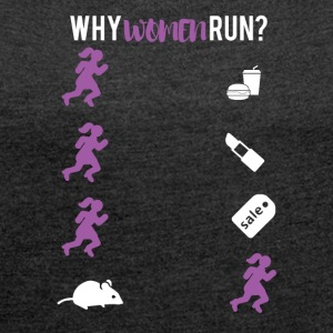 Why women run? - Frauen T-Shirt mit gerollten Ärmeln