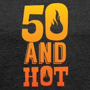 50th birthday: 50 and Hot! - Women's T-shirt with rolled up sleeves