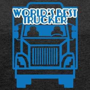 Trucker / Truck Driver: World's Best Trucker - Women's T-shirt with rolled up sleeves