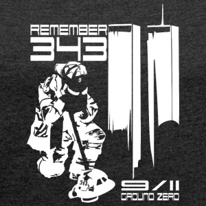 Remember 343 - 9/11 groud zero - Women's T-shirt with rolled up sleeves