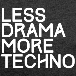 Less drama more Techno - T-Shirt - Women's T-shirt with rolled up sleeves