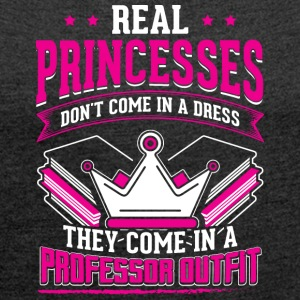 REAL PRINCESSES professor - Women's T-shirt with rolled up sleeves