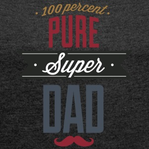 Pure super dad - Women's T-shirt with rolled up sleeves