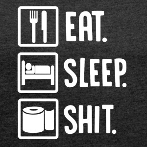 ++Eat, Sleep, Shit++ - Frauen T-Shirt mit gerollten Ärmeln