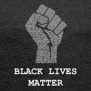 Black Lives Matter T-shirt - Civil Rights Peace - Women's T-shirt with rolled up sleeves