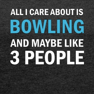 All I Care About ice Bowling and Mayble Like 3 - Women's T-shirt with rolled up sleeves