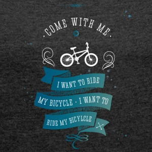 I want to ride my bicycle bmx bike bike lol - Women's T-shirt with rolled up sleeves