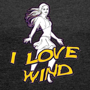 I love wind - Women's T-shirt with rolled up sleeves