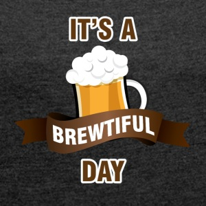 Bier - It´s a brewtiful Day - Frauen T-Shirt mit gerollten Ärmeln