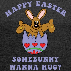 Happy Easter Somebunny Want A Hug - Women's T-shirt with rolled up sleeves