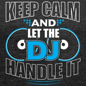Keep Calm and LET THE DJ håndtere det - T-skjorte med rulleermer for kvinner