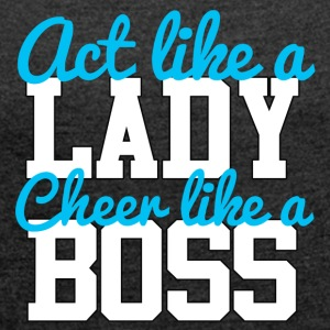Cheerleader: Act like a Lady. Cheer like a Boss. - Women's T-shirt with rolled up sleeves