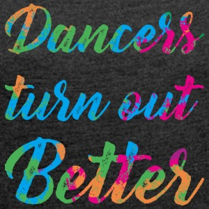 Dancers are better - Women's T-shirt with rolled up sleeves