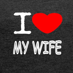 I LOVE MY WIFE - Dame T-shirt med rulleærmer