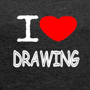 I LOVE DRAWING - Women's T-shirt with rolled up sleeves
