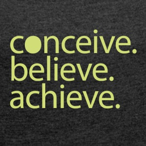 conceive.believe.achieve. - Women's T-shirt with rolled up sleeves