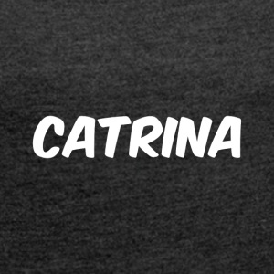 Hi my names Catrina - Women's T-shirt with rolled up sleeves
