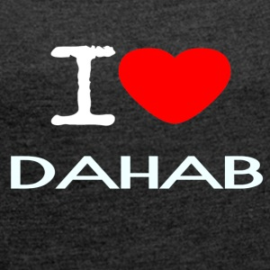 I LOVE DAHAB - Women's T-shirt with rolled up sleeves
