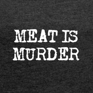 Meat Is Murder - Women's T-shirt with rolled up sleeves