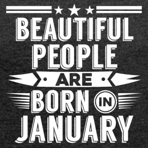 Beatiful people born in January - T-Shirt - Women's T-shirt with rolled up sleeves