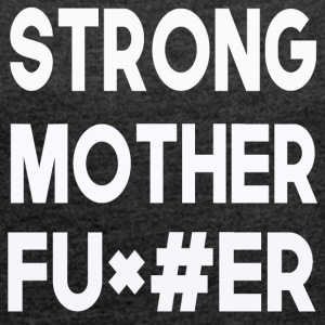 strong motherfu + # it - Women's T-shirt with rolled up sleeves