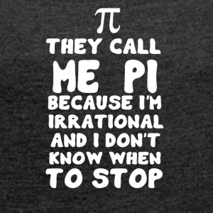 π THEY CALL ME PI π - Women's T-shirt with rolled up sleeves