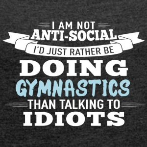 i am not antisocial but I love gymnastics - Frauen T-Shirt mit gerollten Ärmeln