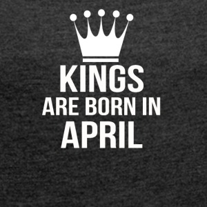 kings are born in april - Women's T-shirt with rolled up sleeves