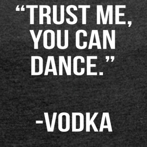 trust me you can dance vodka - Women's T-shirt with rolled up sleeves
